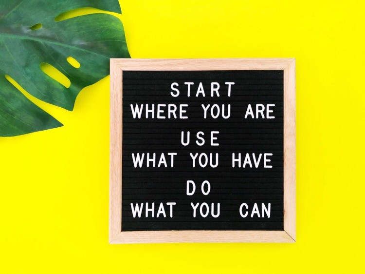 start-where-you-are-use-what-you-have-do-what-you-can-start-now-begin-now-no-more-excuses-no-regrets_t20_eV0Kvm.jpg
