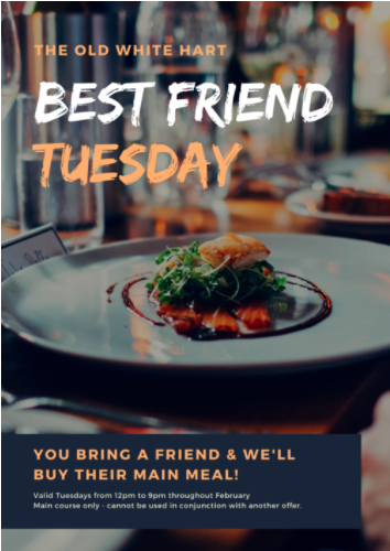 BFT - BRING YOUR BEST FRIEND FOR A FREE TREAT! - Every Tuesday you bring a friend to eat with you, and we'll buy their main meal!You can enjoy anything from our main menu, and we will cover the cost of your main meal (sides, started and desserts not included).Every Tuesday, from 12pm till 9pm