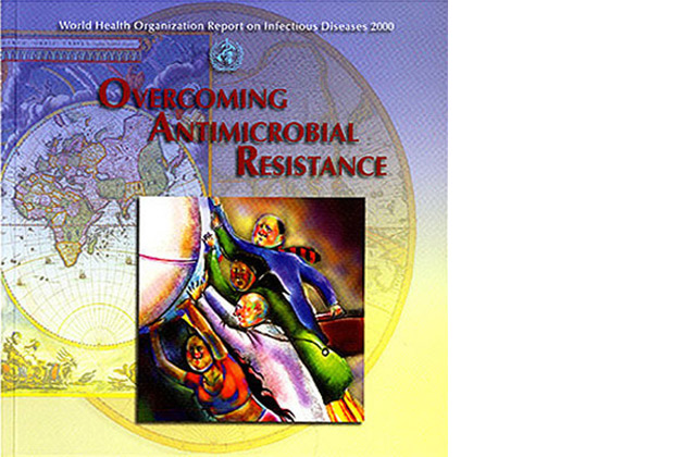 Overcoming Antimicrobial Resistance, WHO Year 2000 Infectious Diseases Report (Cover) The World Health Organization