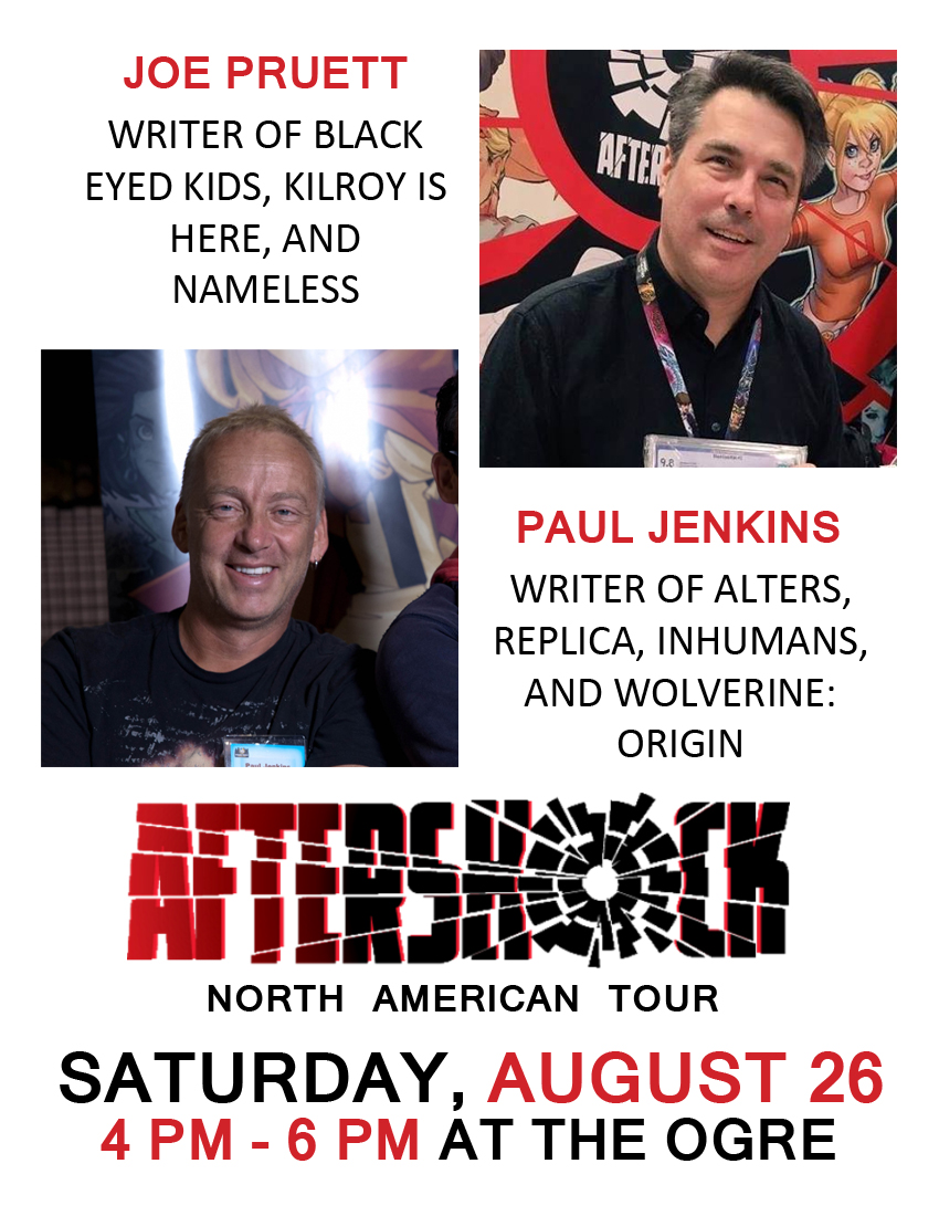 AfterShock Tour, Feat. Joe Pruett and Paul Jenkins - Joe Pruett, Aftershock Publisher/CCO, creator for Black Eyed Kids, X-Men Unlimited, Wolverine, and Cable, along with Paul Jenkins creator for Alters, Replica and Inhumans, will be coming to the store for a special signing event.