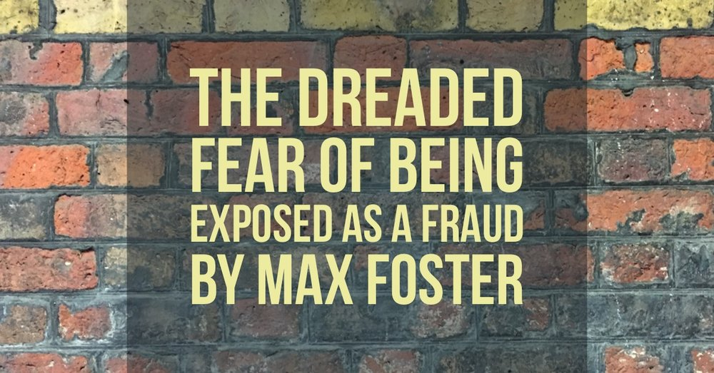 THE DREADED FEAR OF BEING EXPOSED AS A FRAUD