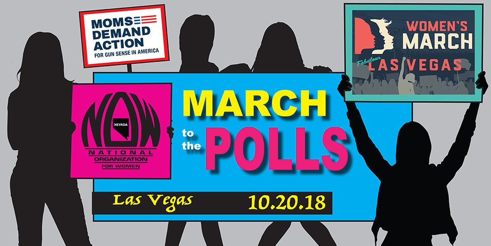 Join Us & March to the Polls! - 1st day of Early Voting! Saturday, October 20, 201810 am-12 pm Clark County Gov. Center, Commission Chambers. 500 S. Grand Central Parkway, Las Vegas, NVKick off early voting with a bang! Join Nevada NOW, Women's March Nevada & Moms Demand Action on the first day of early voting. Come and listen to great speakers including Clark County Commissioner Chris G. and State Senator Pat Spearman and pick up all the information needed to help others know when and where they can go vote, then March to the Polls!We have supporters and speakers from The Feminist Majority, Battleborn Progress, March for Our Lives, Fight4Her, and Be the Change Pac and more to be announced.Meet up in the Clark County Commission Chambers. Hear some great speakers. Grab some info for your friends and family. Go Vote! Enjoy the rest of your day. Bring your friends and family!rsvp on our facebook page @NevadaNOW