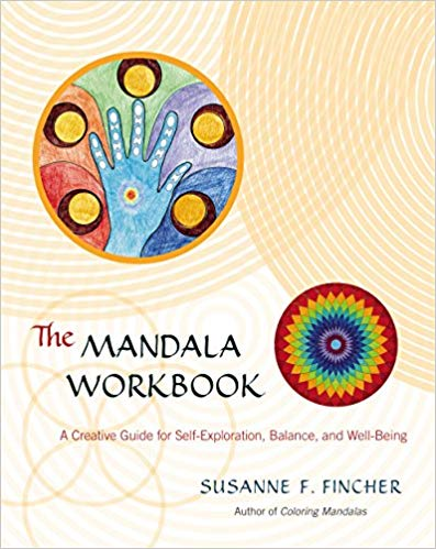 The Mandala Workbook: a creative guide for self-exploration balance and well-being by Suzanne F. Fincher