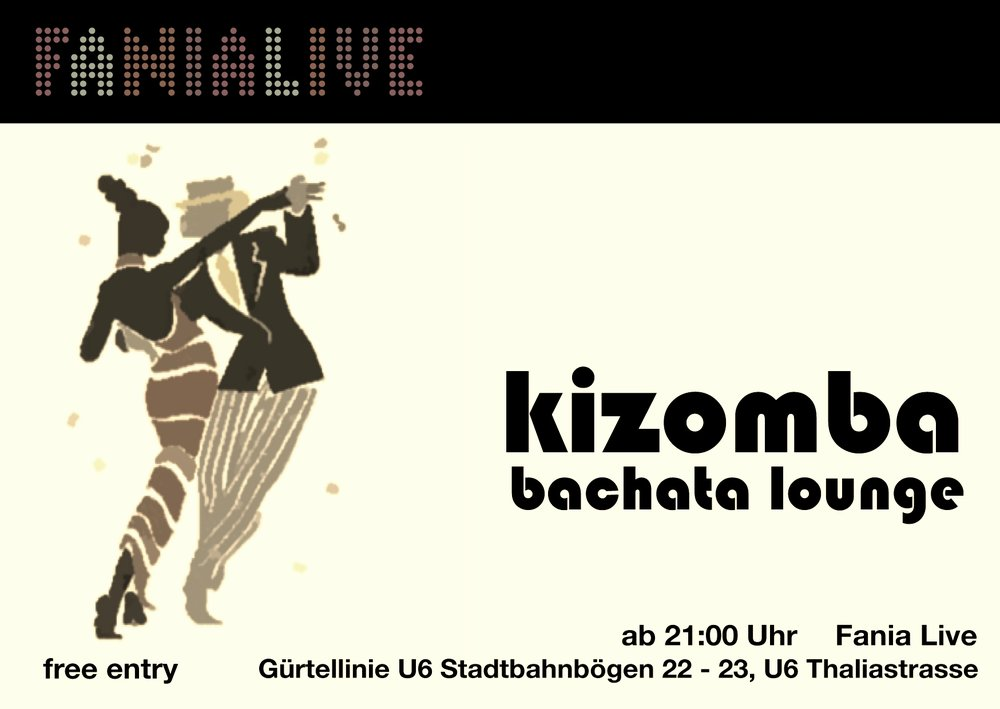 "EVERY WED 19:00 hrs KIZOMBA - BACHATA LOUNGE - ""Free your mind and your ass will follow!"" is the motto of Kizomba-Bachata Lounge in ""Fania live""!Free entrance."