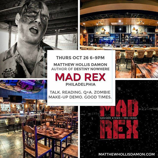 Philadelphians! Aspiring #zombieapocalypse #survivors! come join me at one of #philly 's top restaurants and the only venue of its kind (apocalypse themed) for a riveting talk about... something related to my book... and a 1-hour #zombiemakeup demo using #latex and professional techniques. Get #zombified and have a blast @MadRexUSA  themadrex.com 1000 Frankford Avenue St. 1 Philadelphia, PA 19125  matthewhollisdamon.com  Buy the book #destinynowhere :  http://tinyurl.com/yd6dnmyy