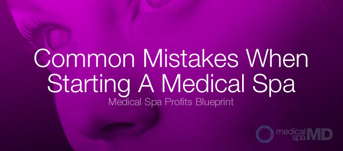 Common Mistakes When Starting A medical spa