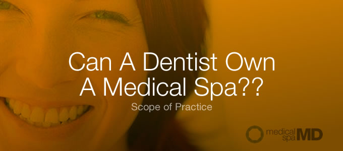 Can a dentist own a medical spa?