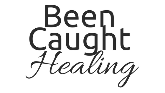 Been Caught Healing