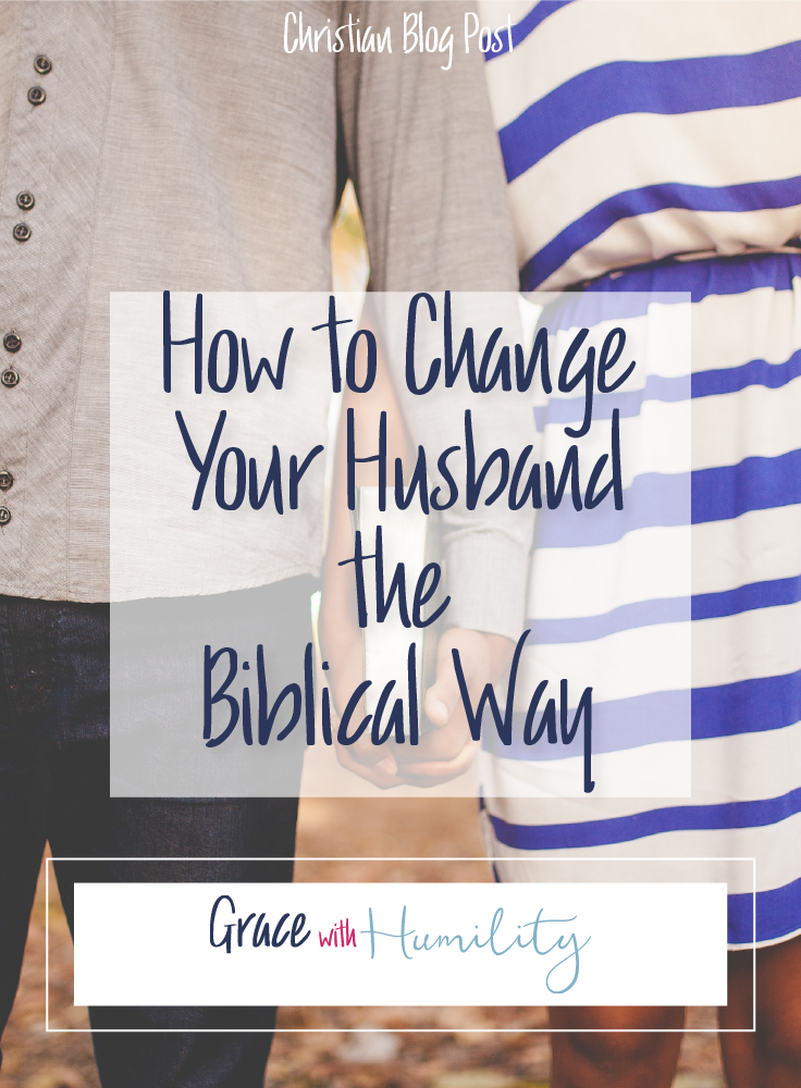 Blog Post:  How to Change Your Husband the Biblical Way