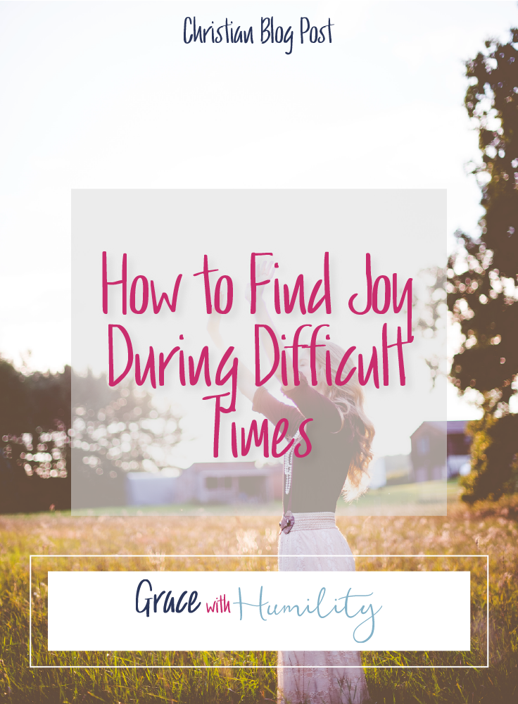 Blog Post:  How to Find Joy During Difficult Times #joy #howto #seasonsoflife #hardtimes #pray #christianwomen #christianblogpost #happiness #advice