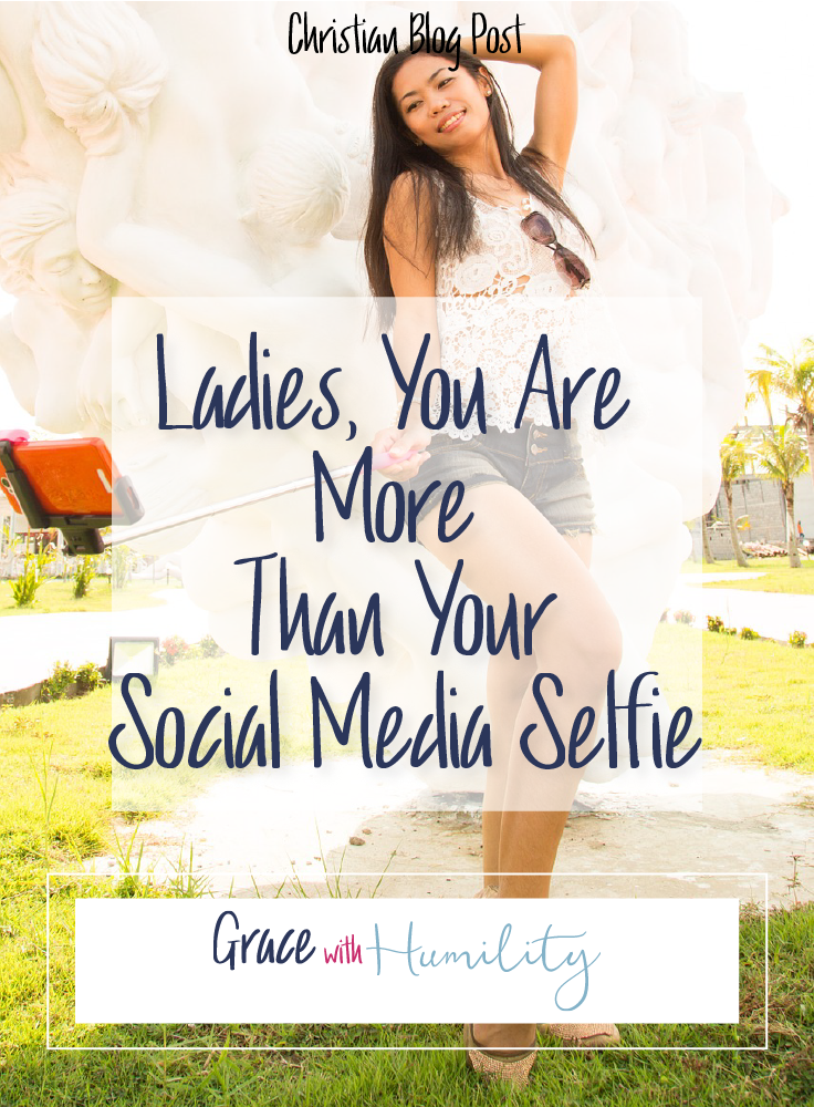 Blog Post:  Ladies You Are More Than Your Social Media Selfie