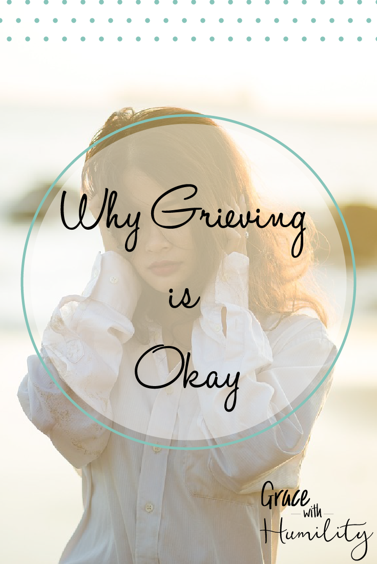Blog Post: Why Grieving is Okay – www.gracewithhumility.com