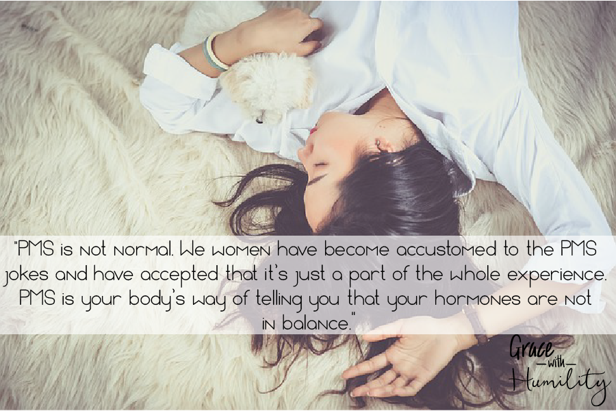 """Quote:""""PMS is not normal. We women have become accustomed to the PMS jokes and have accepted that it's just a part of the whole experience. PMS is your body's way of telling you that your hormones are not in balance."""""""