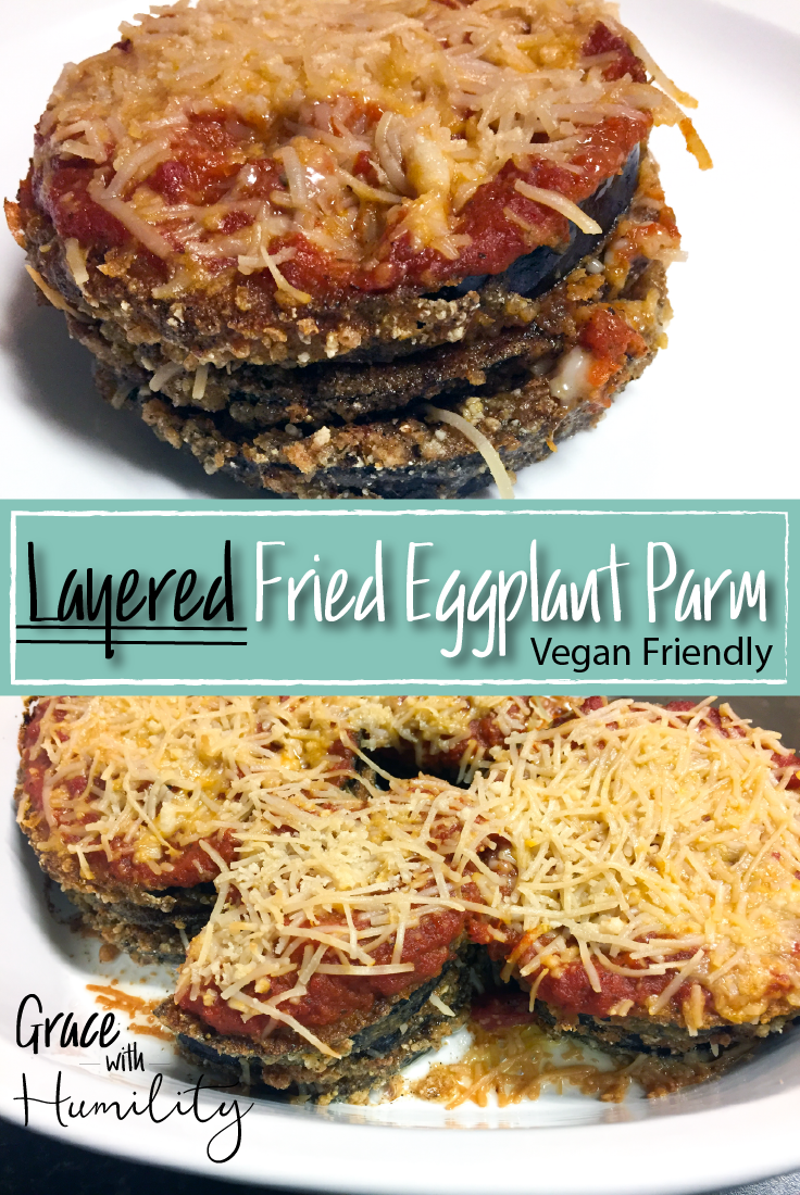 Layered fried eggplant parmesan vegan friendly recipe – www.gracewithhumility.com