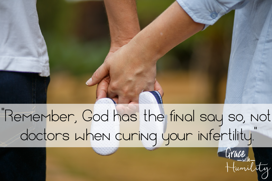 Quote:  Remember, god has the final say so, not doctors when curing your infertility . – www.gracewithhumility.com