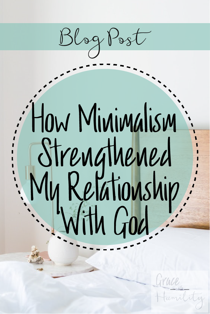 Blog post: how minimalism strengthened my relationship with god – www.gracewithhumility.com