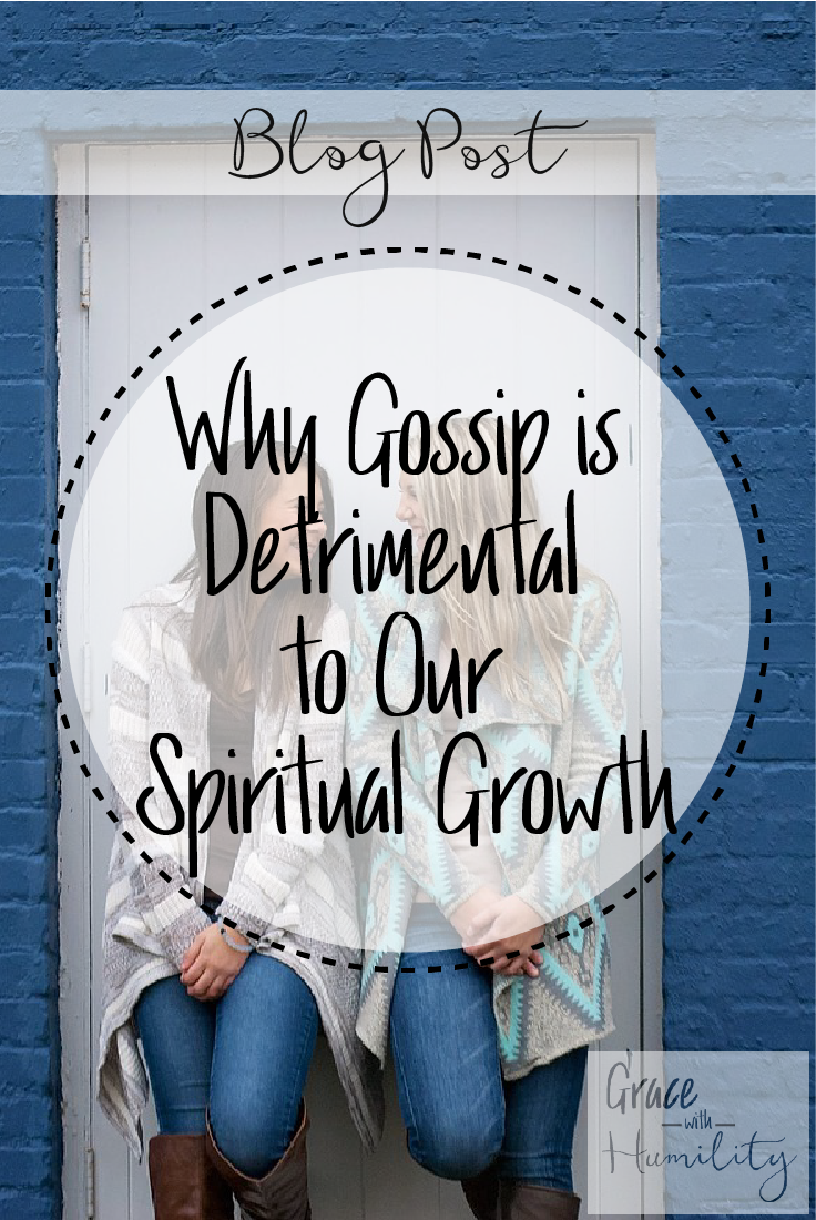 Blog Post: Why Gossip is Detrimental to Our Spiritual Growth – www.gracewithhumility.com
