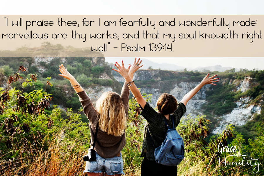 "Quote: "" I will praise thee; for I am fearfully and wonderfully made: marvellous are thy works; and that my soul knoweth right well."" – Psalm 139:14  – www.gracewithhumility.com"