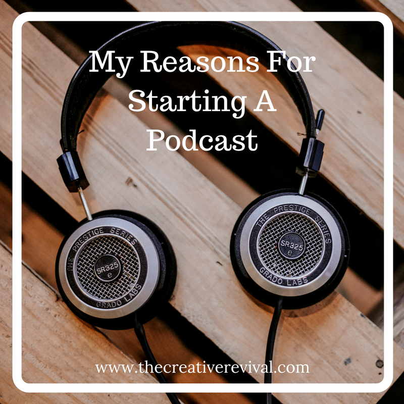 My Reasons For Starting A Podcast