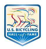 U.S. Bicycling Hall of Fame - The foundation of the U.S. Bicycling Hall of Fame is built upon the recognition of the competitors and contributors to the sport of cycling. Since 1987, there has been an annual induction of Americans who have achieved tremendous success in racing or who have enhanced the sport of cycling through their lifelong efforts.