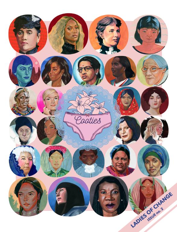 ISSUE NO.2LADIES OF CHANGE - Cover Artwork by CASEY LANDERKINCONTRIBUTORS LAUREN O'BRIENRAFAILIA VARONOUZOE GREGGSPRISCA DORCASJANIE WHATEVAVANESSA TERAN COLLANTESKIAYA ROSE DILSNER LOPEZROSA COLONABBIE STONERFERNANDA SANOVICZXEK NOIRSHREYA SHANKHNIAMH MCDONNELL