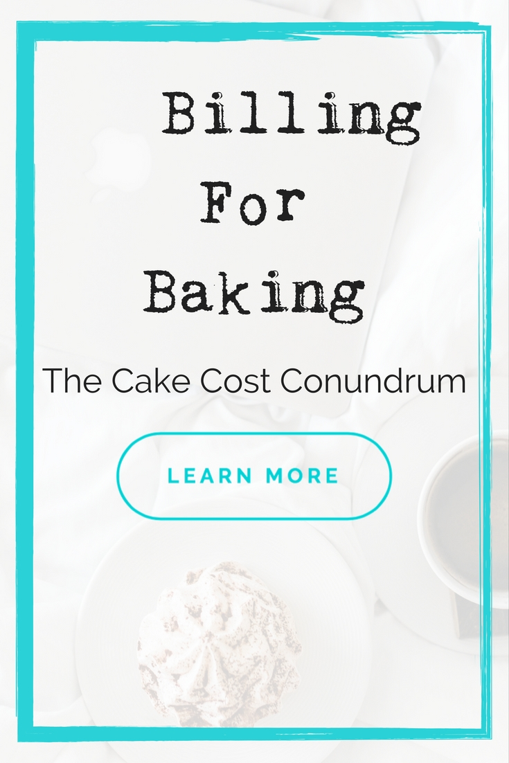 Blog Billing For Baking The Cake Cost Conundrum