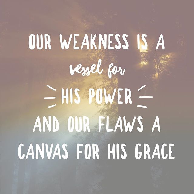 """""""But he said to me, """"My grace is sufficient for you, for my power is made perfect in weakness."""" Therefore I will boast all the more gladly of my weaknesses, so that the power of Christ may rest upon me."""" 2 Corinthians 12:9 """
