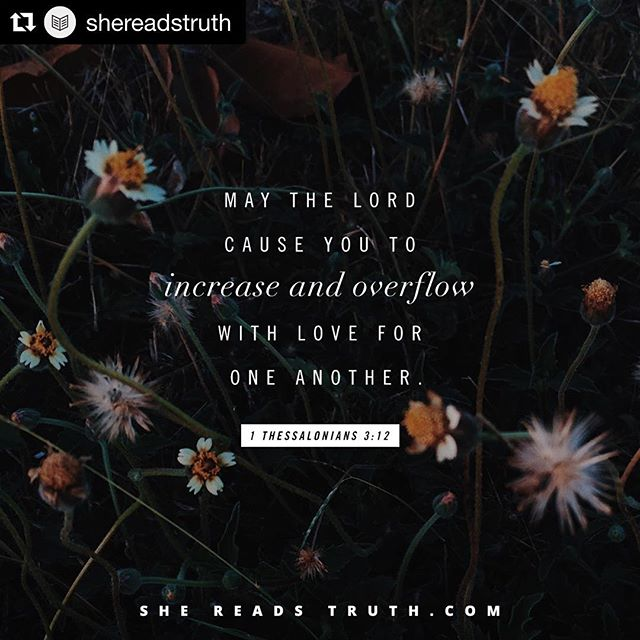 """May the Lord cause you to increase and overflow with love for one another."" - 1 Thessalonians 3:12 #Repost @shereadstruth ・・・"