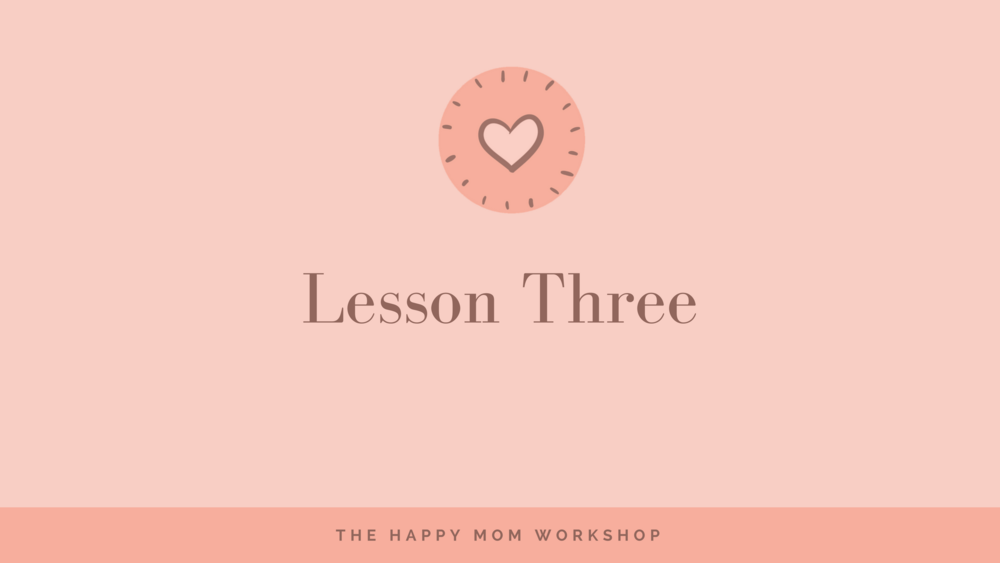 The Happy Mom Toolkit Lesson 3.png