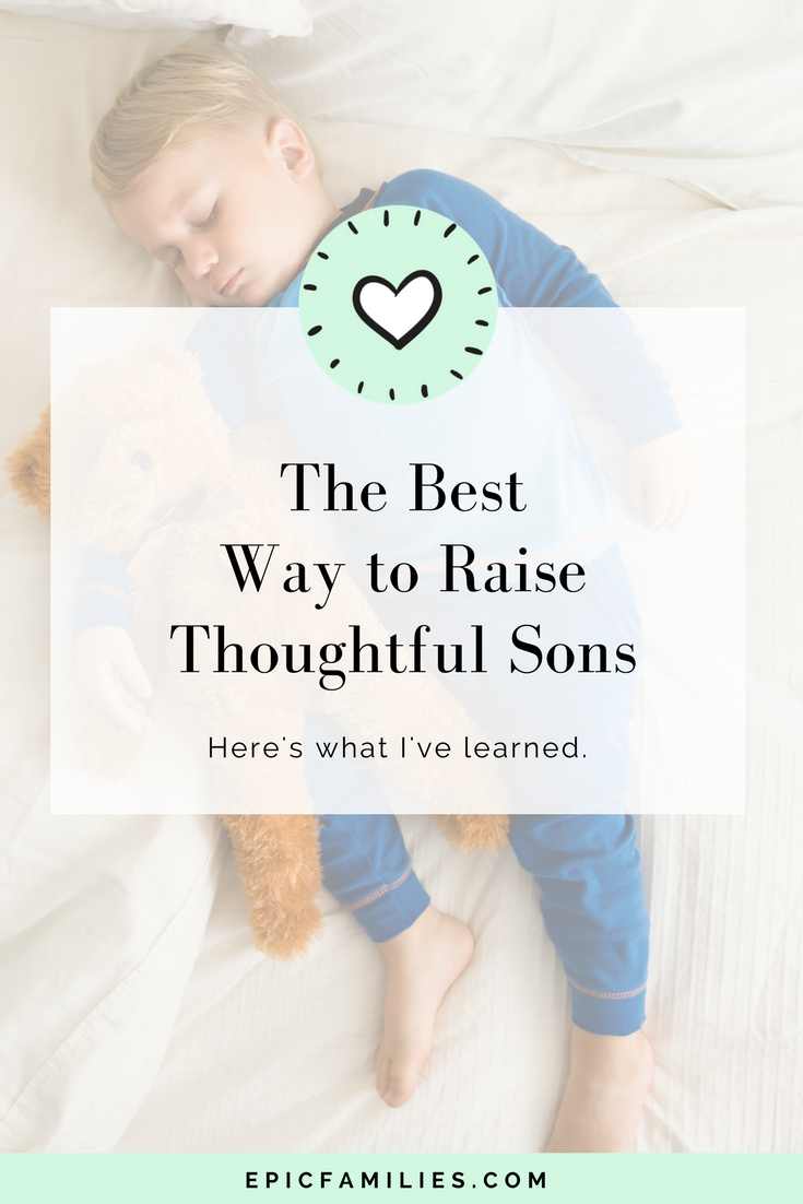 The Best Way to Raise Thoughtful Sons. Read the full post at: epicfamilies.com/blog/raise-thoughtful-sons