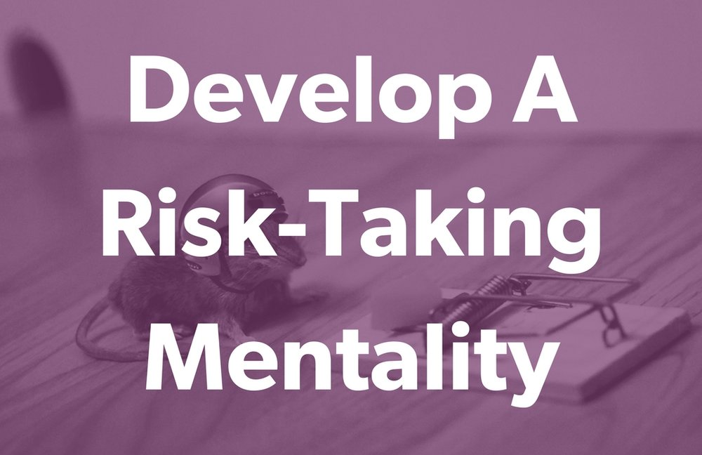 Develop A Risk-Taking Mentality.jpg