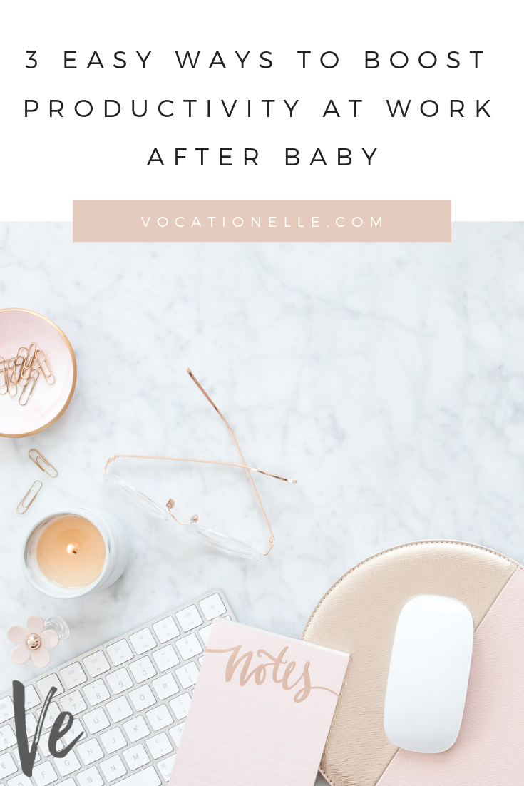 3 EASY WAYS TO BOOST PRODUCTIVITY AT WORK AFTER BABY.png