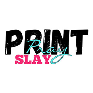 PRINT PRAY SLAY    30 % OFF NO MINIMUM