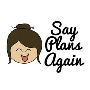 SAY PLANS AGAIN    25% OFF NO MINIMUM; 50% OFF $10+
