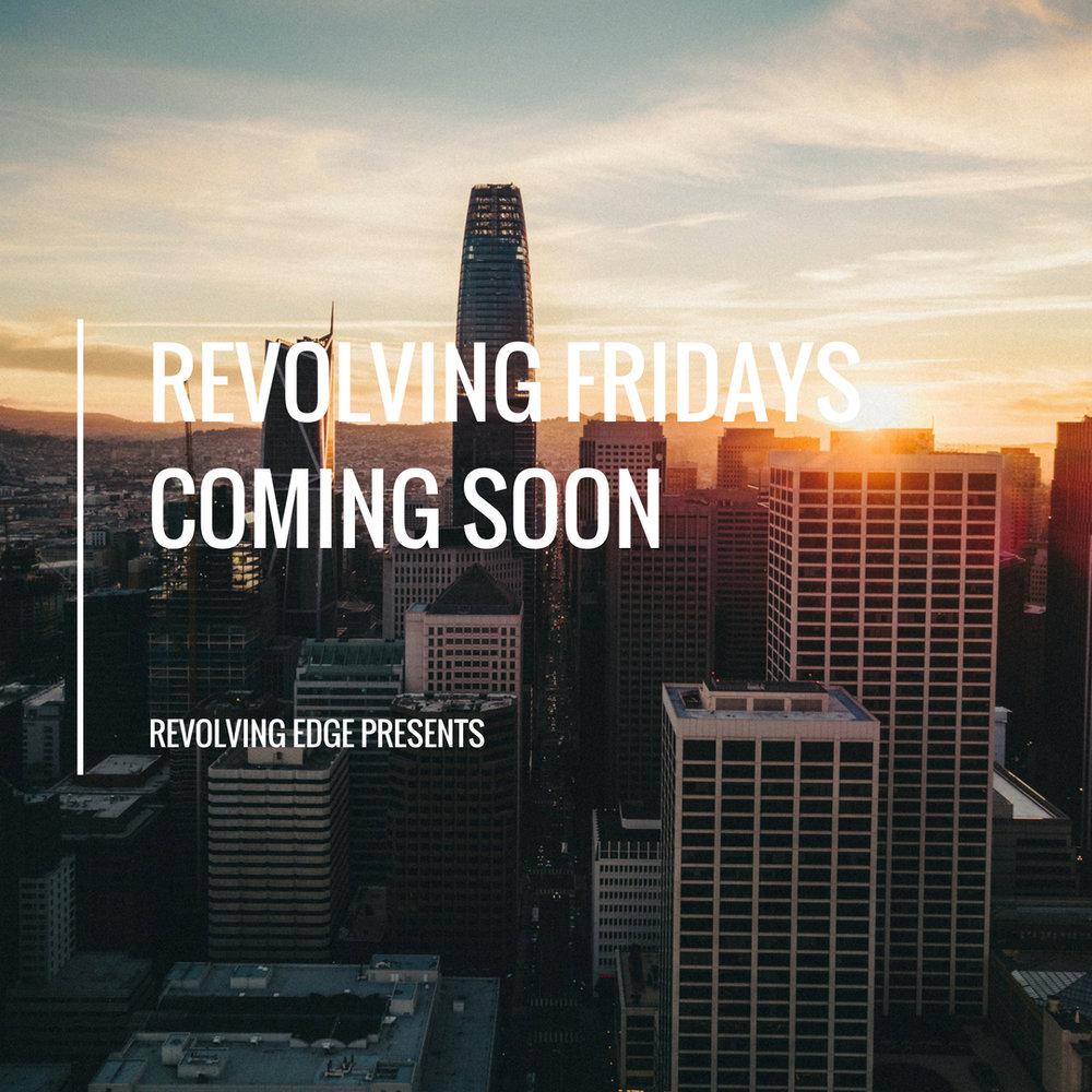 Revolving Fridays Coming Soon.jpg