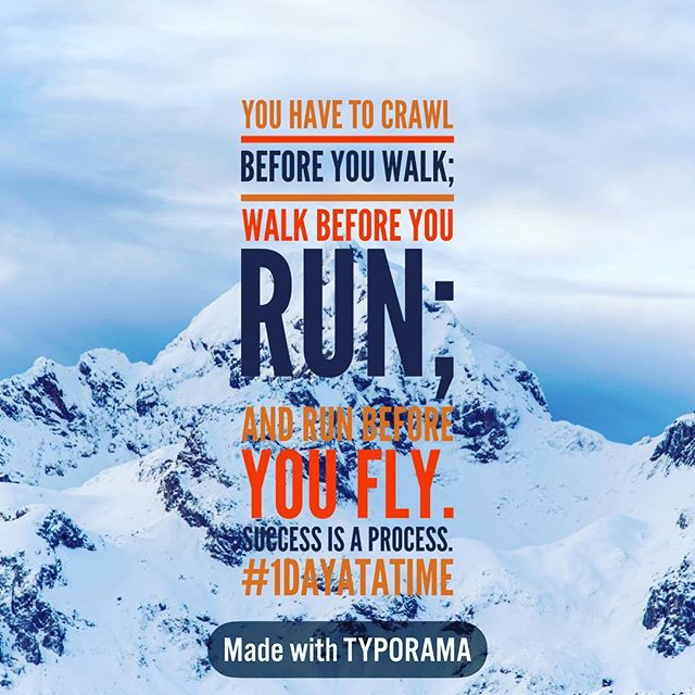 Caption: You have to crawl before you walk; walk before you run, and run before you fly. Success is a process. #1dayatatime