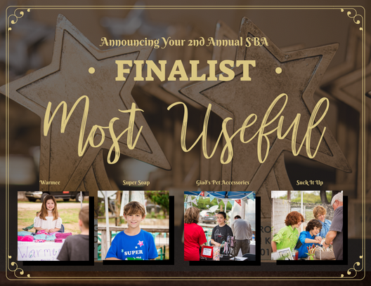 The top three 2018 Small Business Award Finalist in the category of Most Useful Business: Warmee, Super Soap, Giada's Pet Accessories, and Suck it Up.    Other Nominees Included: Art Explosion, Bake It Till You Make It, Crystal D'Lights, JC Dog Toys, Jodis Jewerly, JoyMark, Jacob's Lemonade, Sparking Wildflower, Sweet Tooth Sushi, the Amazing Ace, and Zurc Styles