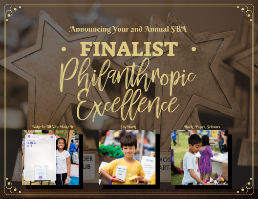The top three 2018 Small Business Award Finalist in the category of Philanthropic Excellence are: Bake It Till You Make It, JoyMark, and Rock, Paper, Scissors.   Other Nominees Included: Bark-A-Lot, Cowgirl Caramel Creates, Karing Kids, Sugar Sugar Bling Bling, and Zurc Styles