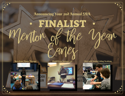 The top three 2018 Small Business Award Finalist in the category Mentor of the Year-Eanes are: Kyra from Mantis Massage, Hamid from Stumpy's 512, and Chris with Austin Coding Academy.