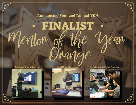 The top three 2018 Small Business Award Finalist in the category Mentor of the Year-Orange are: Kristopher from StitchTexas, Hamid from Stumpy's 512, and Chris with Austin Coding Academy.