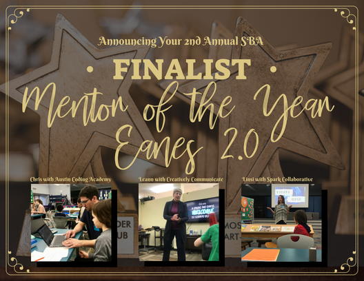 The top three 2018 Small Business Award Finalist in the category Mentor of the Year-Eanes 2.0 are: Chris with Austin Coding Academy, Leann with Creatively Communicate, and Linsi with Spark Collaborative.