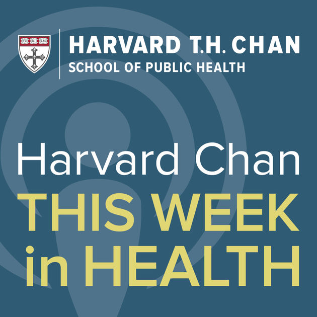 Harvard Chan: This Week in Health