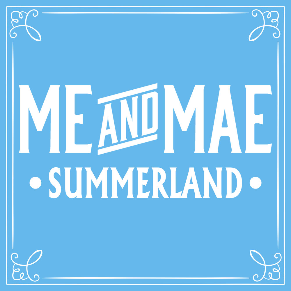 ME AND MAE SUMMERLAND_4.jpg