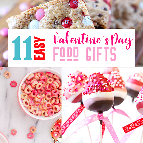 11 Easy Valentine S Day Food Gifts For Everyone On Your List