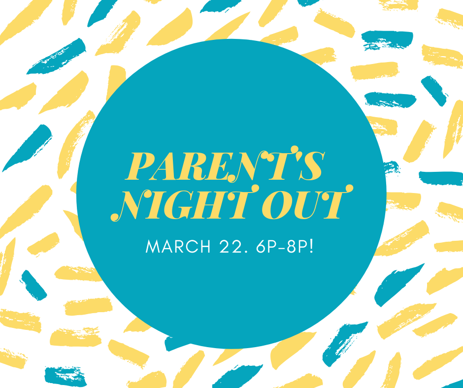 PARENT'S NIGHT OUT  MARCH 22TH 6:00PM  LOCATION: LIFE ASSEMBLY  DETAILS: PARENTS SIGN UP TO DROP YOUR KIDS OFF FOR FREE DINNER AND FUN
