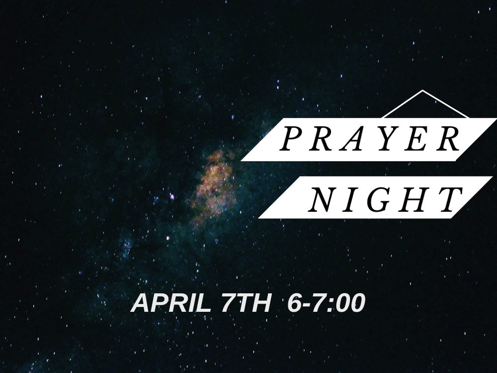 FIRST SUNDAY : PRAYER NIGHT  APRIL 7TH 6:00PM  LOCATION: LIFE ASSEMBLY  DETAILS: ALL CHURCH EVENT TO GATHER AND PRAY TOGETHER