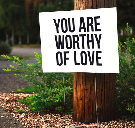 You are Worthy of Love lawn sign