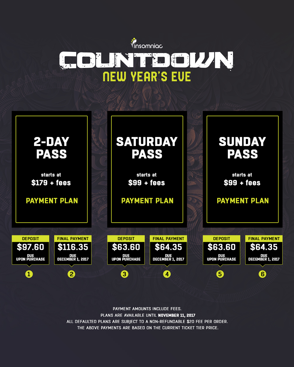 - LAYAWAY PLANSGeneral admission passes to Countdown start at $179 before taxes and fees, Headliners will have access to layaway passes starting at a low-cost deposit of $97.60 for General Admission Early two day passes, followed by a payment of $116.36 due in December. All early layaway prices include taxes, fees, shipping, and a $10 layaway charge. Layaway plans for Single Day passes start at a low-cost deposit of $63.60, with additional monthly payments.