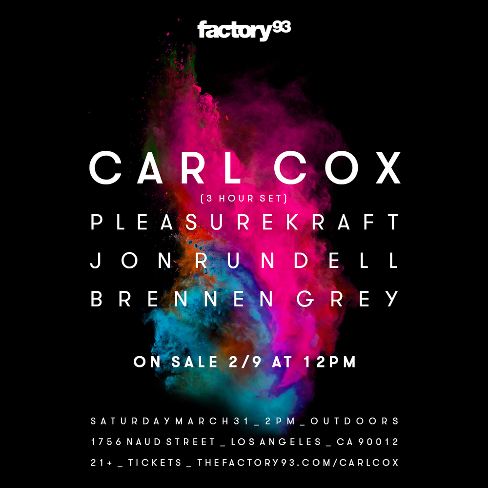 Factory 93 - Factory 93 presents Carl Cox in Downtown Los Angeles in his ONLY Los Angeles appearance in 2018.Beginning at 2 PM, Pleasurekraft, Jon Rundell, and Brennen Grey will be spinning alongside him in an impressive outdoors show, set up against the backdrop of the beautiful Downtown LA skyline.