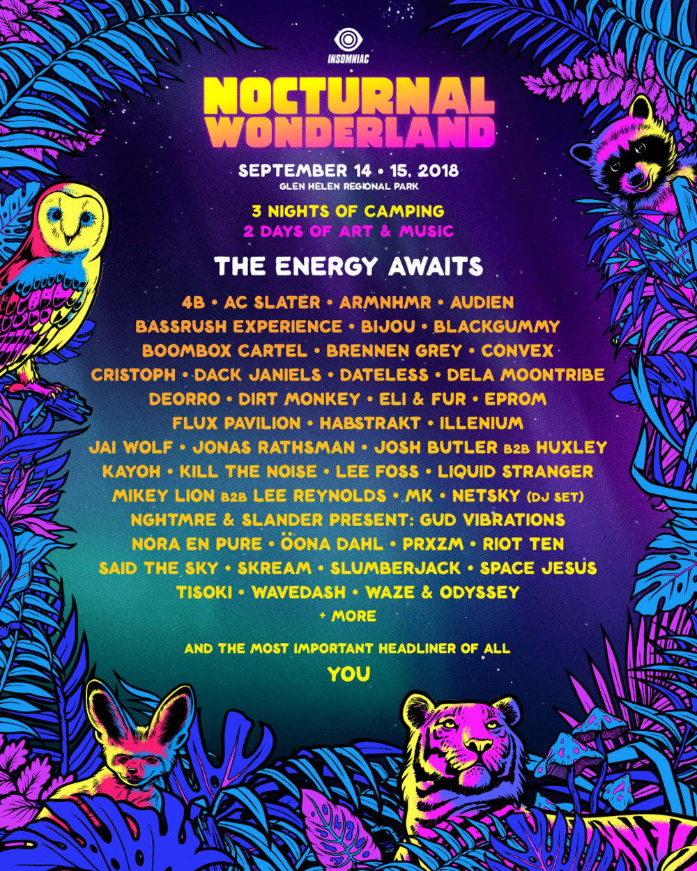 Nocturnal Wonderland - Spread your wings, gather your pack, and get ready for two nights of dancing and three days of camping—plus the art, the performers, and your Nocturnal dance family. Join us once again. The Energy Awaits! Nocturnal Wonderland 2018 takes place Friday, September 14, and Saturday, September 15, at Glen Helen Regional Park in Southern California.  Layaway plans are available at checkout on Step 2 under Payment Information.